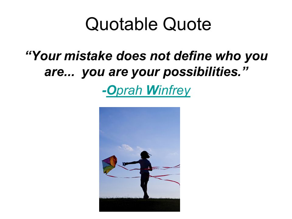 Quotable Quote Your mistake does not define who you are...