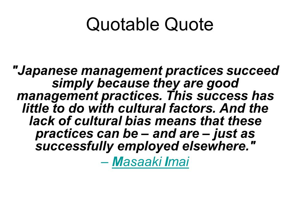 Quotable Quote Japanese management practices succeed simply because they are good management practices.