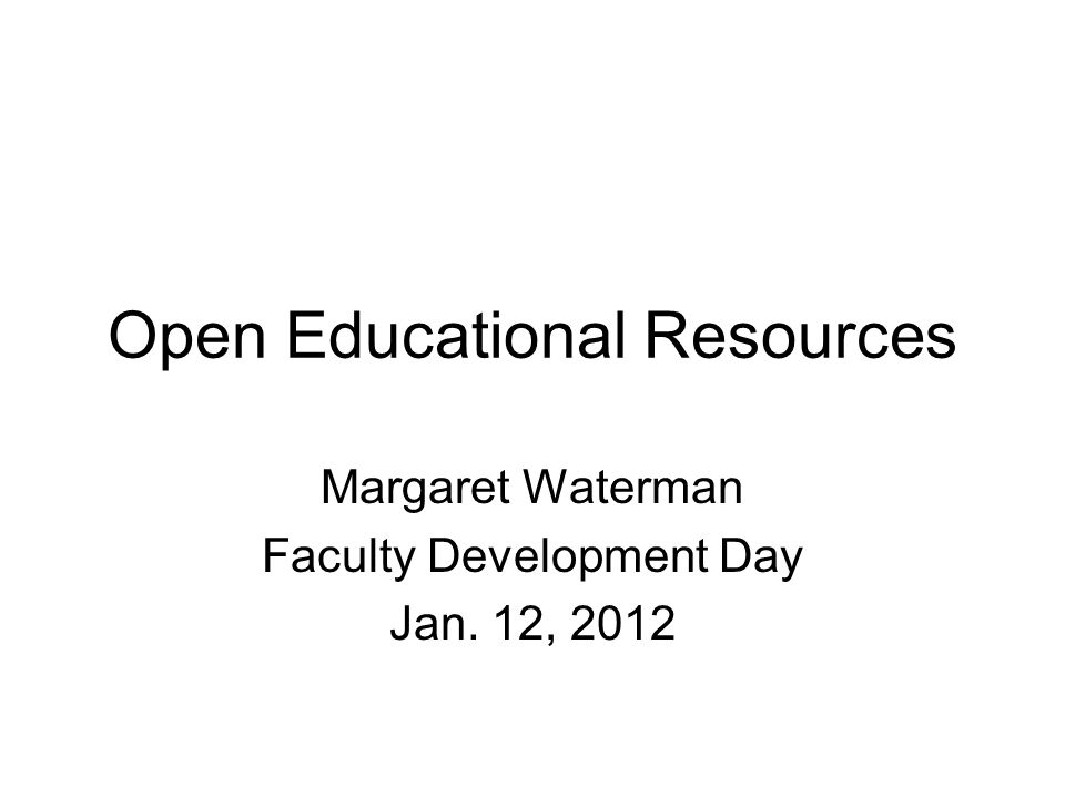 Open Educational Resources Margaret Waterman Faculty Development Day Jan. 12, 2012