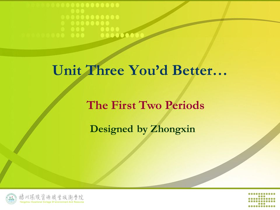 Unit Three You'd Better… The First Two Periods Designed by Zhongxin