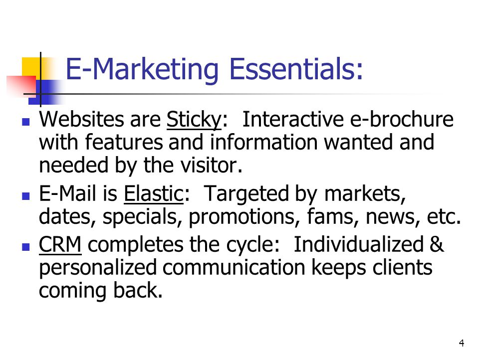 4 E-Marketing Essentials: Websites are Sticky: Interactive e-brochure with features and information wanted and needed by the visitor.