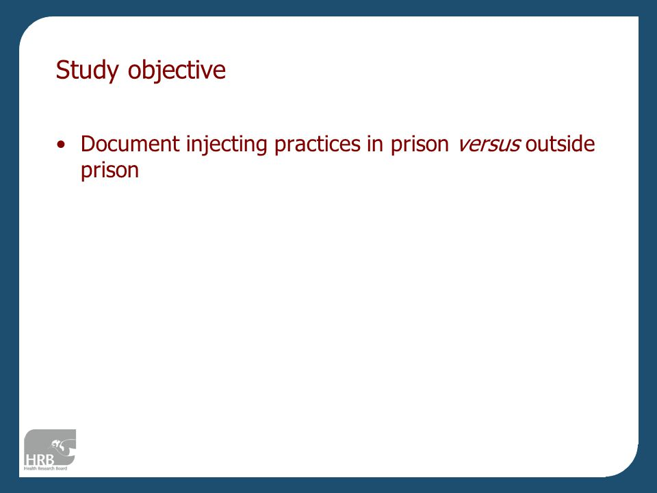 Study objective Document injecting practices in prison versus outside prison