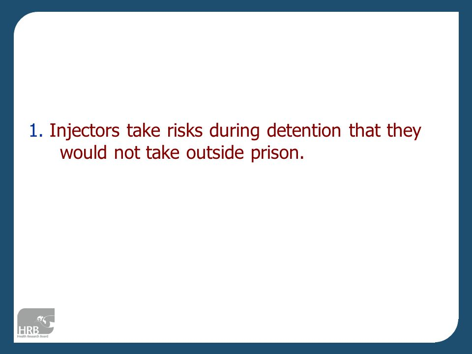 1. Injectors take risks during detention that they would not take outside prison.