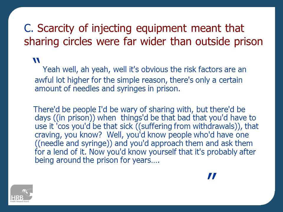"""C. Scarcity of injecting equipment meant that sharing circles were far wider than outside prison """" Yeah well, ah yeah, well it's obvious the risk fact"""