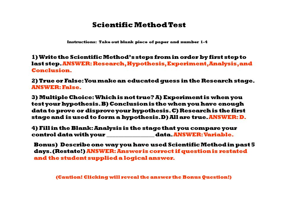 Scientific Method Test Instructions: Take out blank piece of paper and number 1-4 1) Write the Scientific Method's steps from in order by first step t