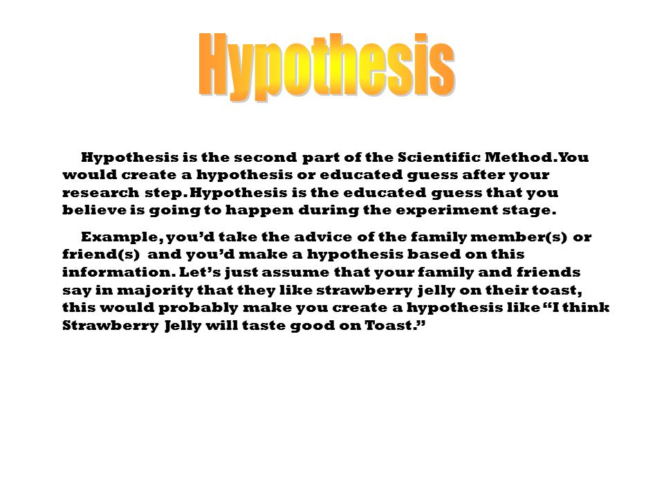 Hypothesis is the second part of the Scientific Method.