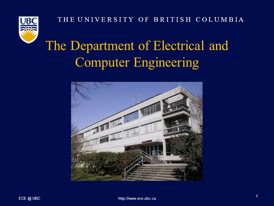 T H E U N I V E R S I T Y O F B R I T I S H C O L U M B I A ECE @ UBChttp://www.ece.ubc.ca 1 The Department of Electrical and Computer Engineering