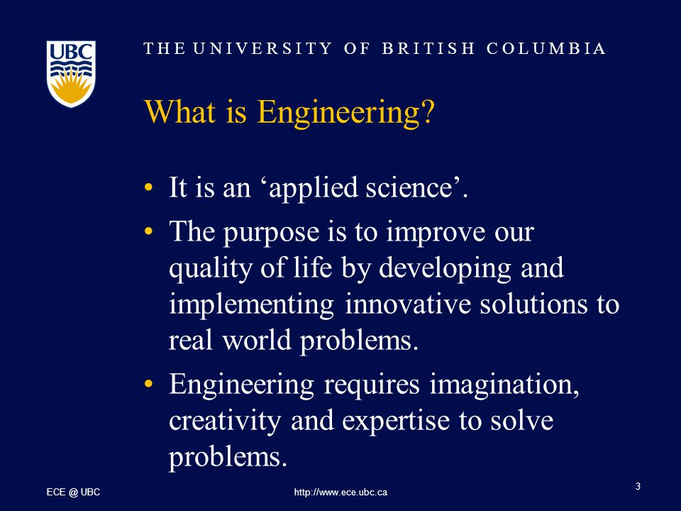 T H E U N I V E R S I T Y O F B R I T I S H C O L U M B I A ECE @ UBChttp://www.ece.ubc.ca 4 Do I want to be an Engineer.