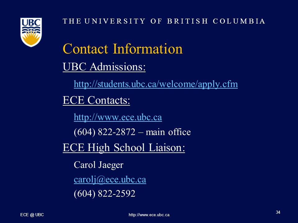 T H E U N I V E R S I T Y O F B R I T I S H C O L U M B I A ECE @ UBChttp://www.ece.ubc.ca 34 Contact Information UBC Admissions: http://students.ubc.