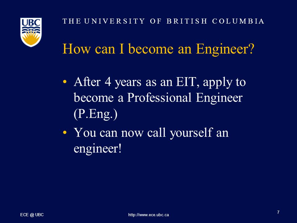T H E U N I V E R S I T Y O F B R I T I S H C O L U M B I A ECE @ UBChttp://www.ece.ubc.ca 8 Responsibilities of an Engineer An obligation to perform work to the best of our ability.