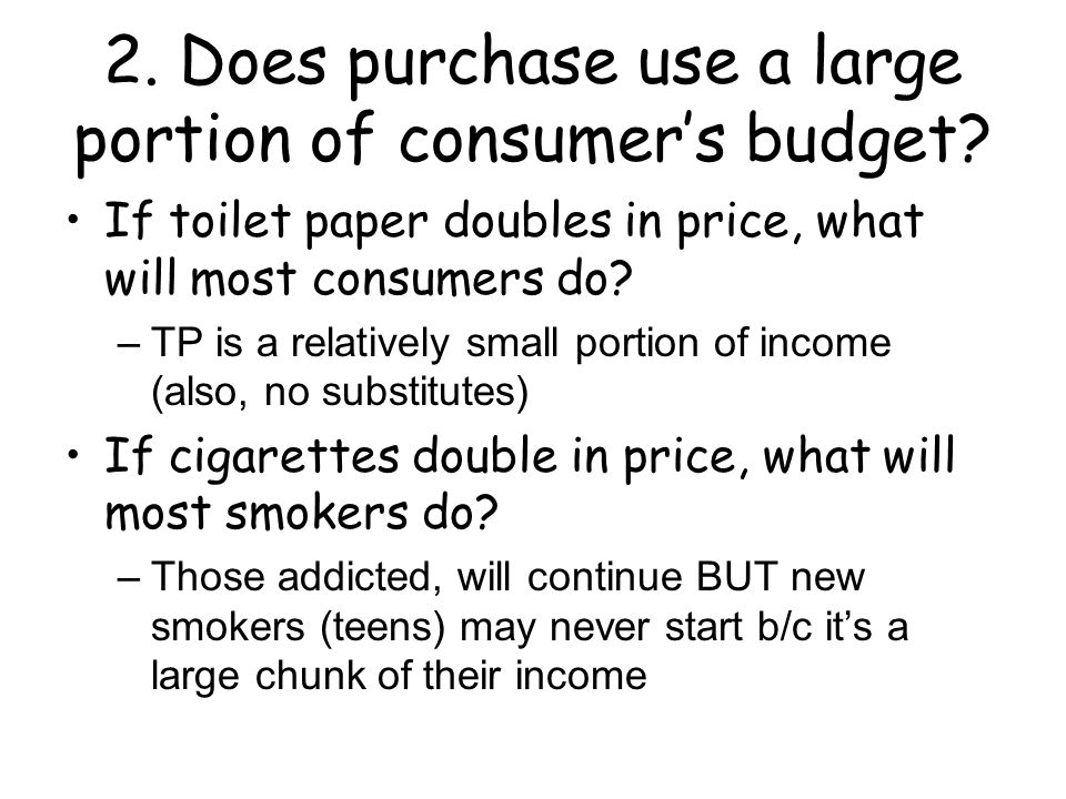 2. Does purchase use a large portion of consumer's budget.