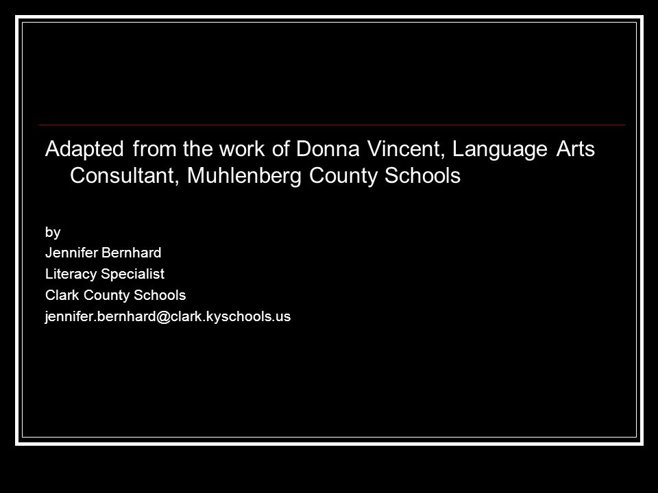 Adapted from the work of Donna Vincent, Language Arts Consultant, Muhlenberg County Schools by Jennifer Bernhard Literacy Specialist Clark County Scho