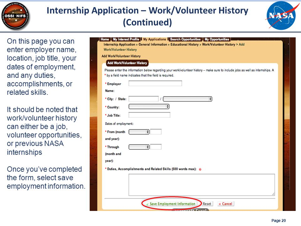 Page 20 Internship Application – Work/Volunteer History (Continued) On this page you can enter employer name, location, job title, your dates of employment, and any duties, accomplishments, or related skills.