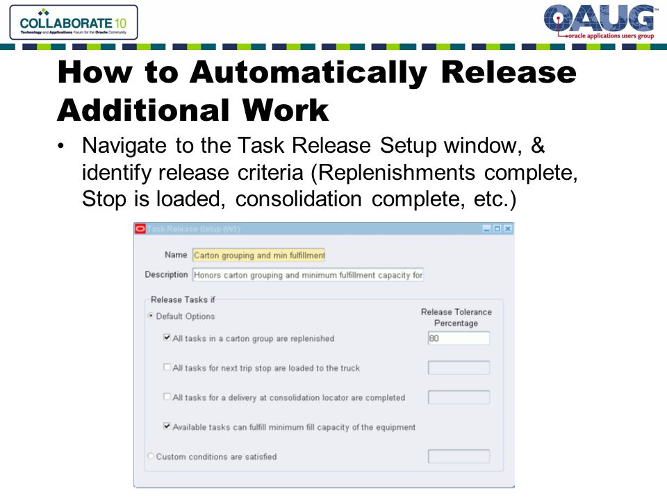 How to Automatically Release Additional Work Navigate to the Task Release Setup window, & identify release criteria (Replenishments complete, Stop is loaded, consolidation complete, etc.)