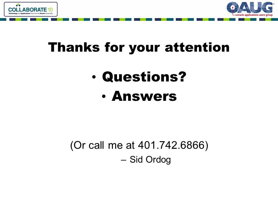 Thanks for your attention Questions Answers (Or call me at 401.742.6866) –Sid Ordog