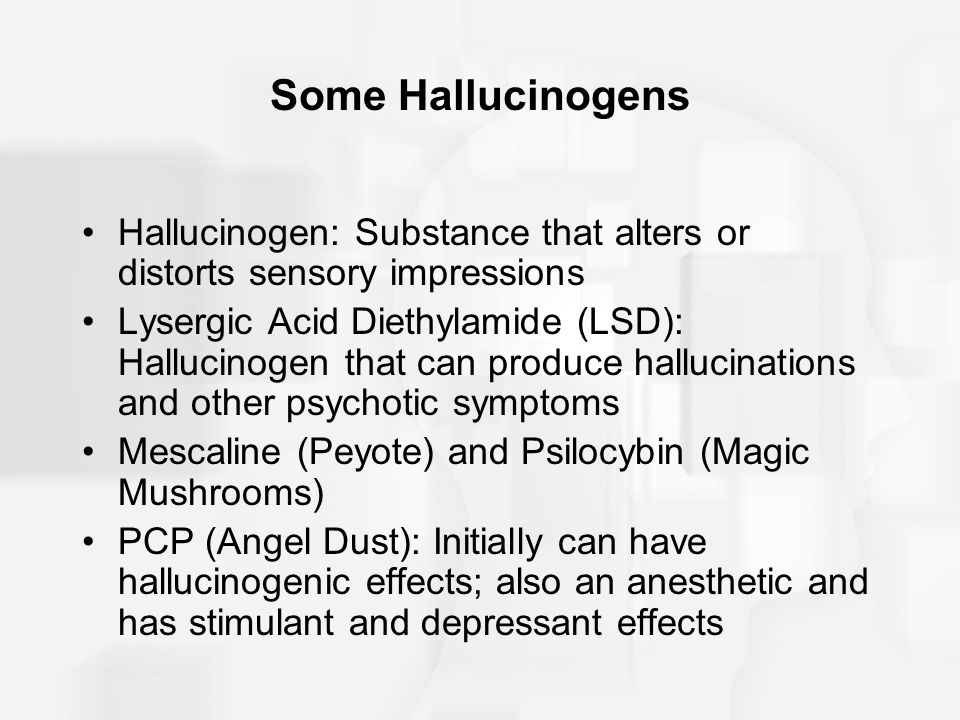 Some Hallucinogens Hallucinogen: Substance that alters or distorts sensory impressions Lysergic Acid Diethylamide (LSD): Hallucinogen that can produce