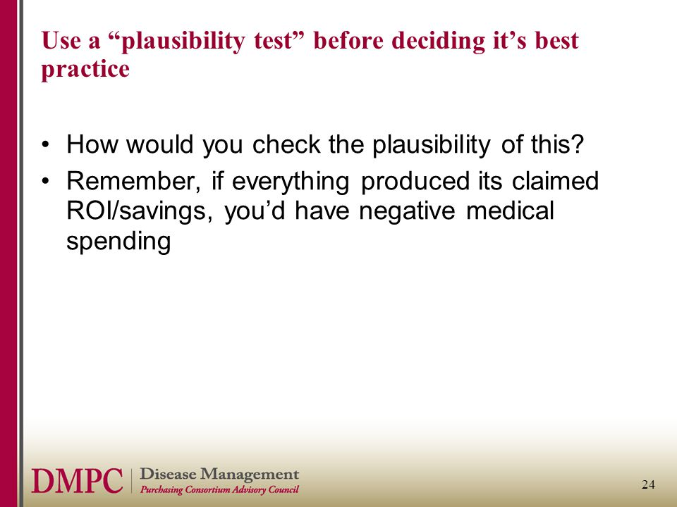 "24 Use a ""plausibility test"" before deciding it's best practice How would you check the plausibility of this? Remember, if everything produced its cla"