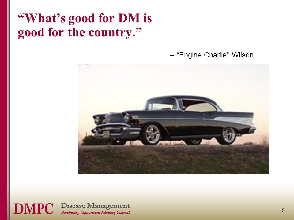 6 -- Engine Charlie Wilson What's good for DM is good for the country.