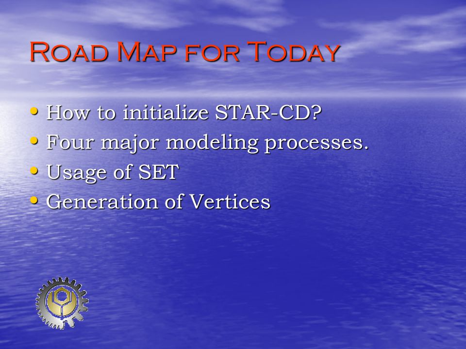 Road Map for Today How to initialize STAR-CD. How to initialize STAR-CD.