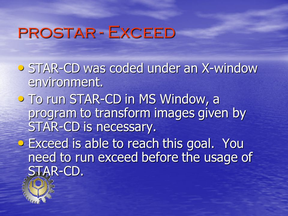 prostar - Exceed STAR-CD was coded under an X-window environment.