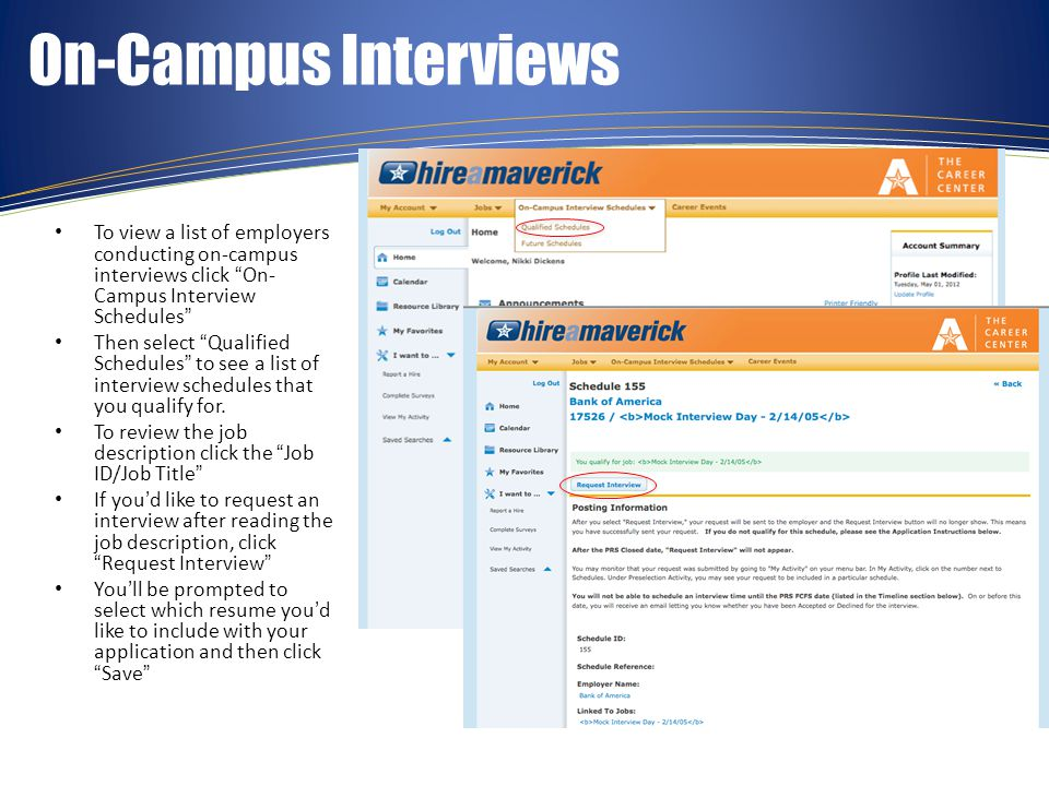 Sign up for Interview After you apply, the employer will review your resume and decide whether or not to interview you Emails are sent to applicants notifying them of their status; do NOT rely exclusively on these emails – log in to the system to check your status Go back to Qualified Schedules and click on View Your Activity to see your status Click the Schedules Tab and look under the Preselect Status column