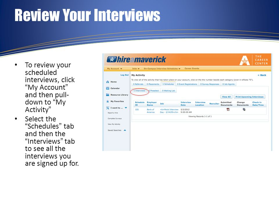 Find All Schedules To find all interview schedules, including those you may not be eligible for, click On Campus Interview Schedules and select Future Schedules Click Search on the next screen; do not enter any criteria The resulting list shows all interviews, even those for which you may not be eligible Review the job details for each position.