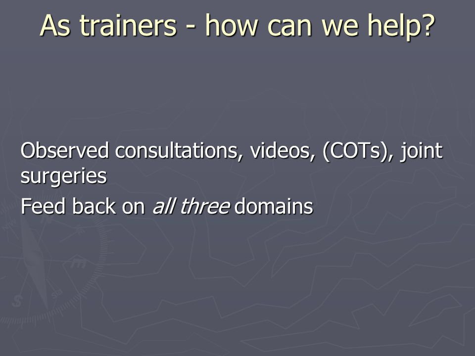 As trainers - how can we help.