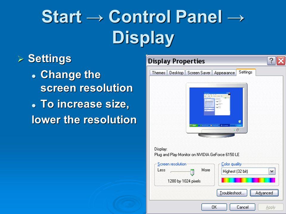 Start → Control Panel → Display  Settings Change the screen resolution Change the screen resolution To increase size, To increase size, lower the resolution