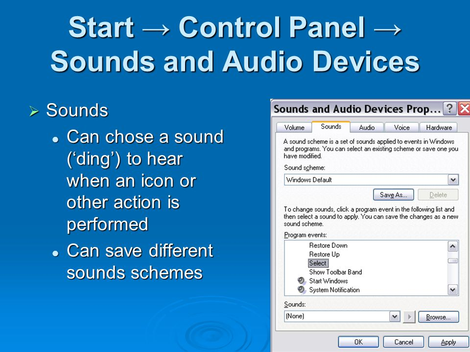 Start → Control Panel → Sounds and Audio Devices  Sounds Can chose a sound ('ding') to hear when an icon or other action is performed Can chose a sound ('ding') to hear when an icon or other action is performed Can save different sounds schemes Can save different sounds schemes