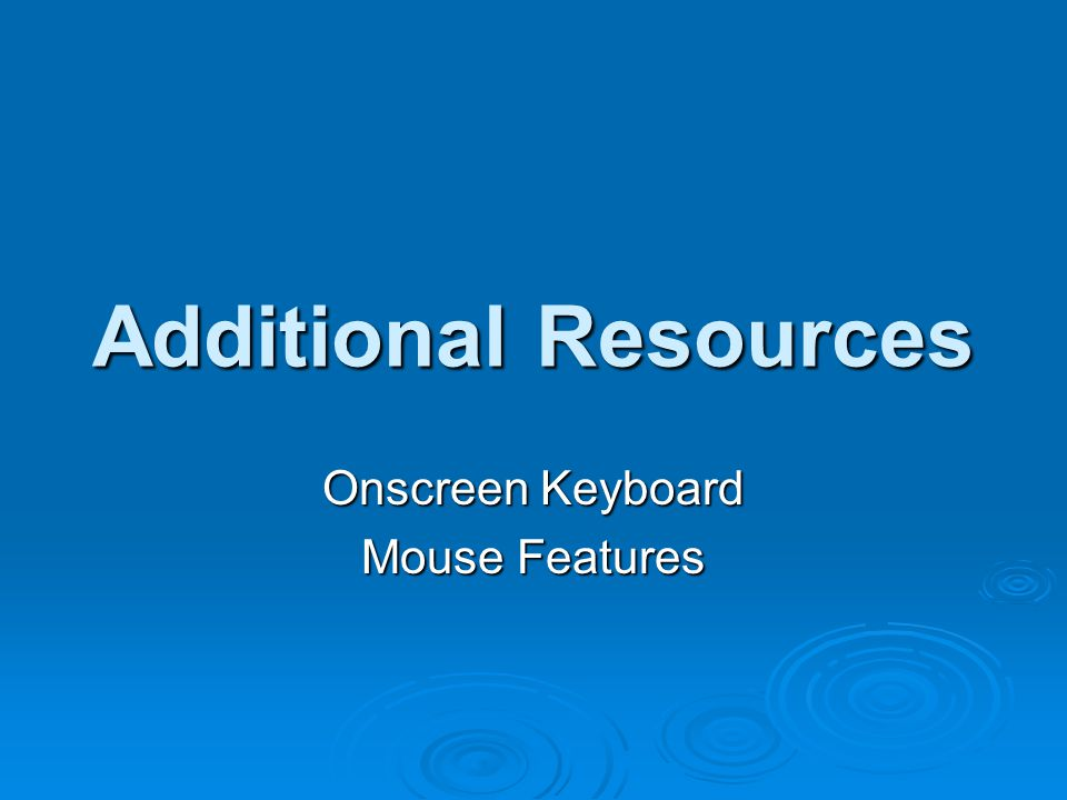 Additional Resources Onscreen Keyboard Mouse Features