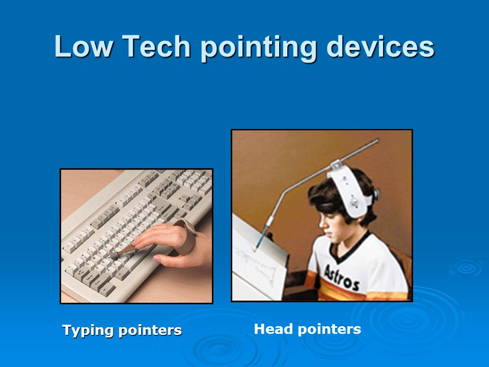Low Tech pointing devices Typing pointers Head pointers