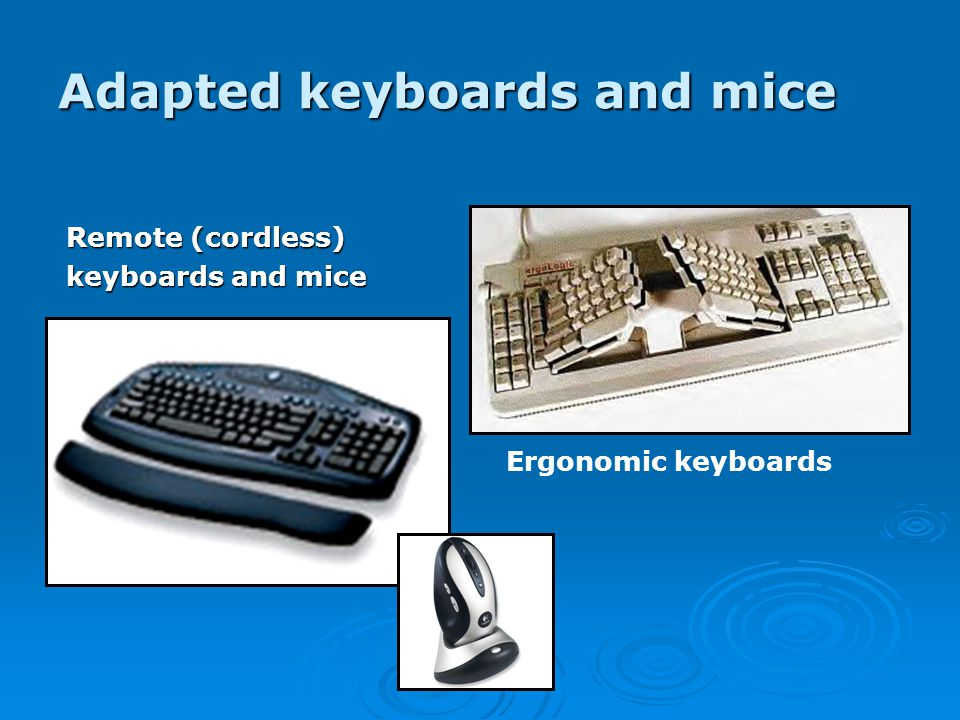 Adapted keyboards and mice Remote (cordless) keyboards and mice Ergonomic keyboards