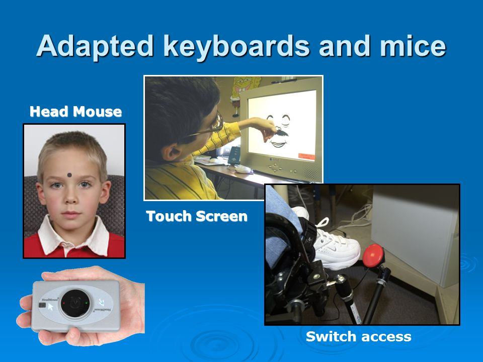 Adapted keyboards and mice Head Mouse Touch Screen Switch access