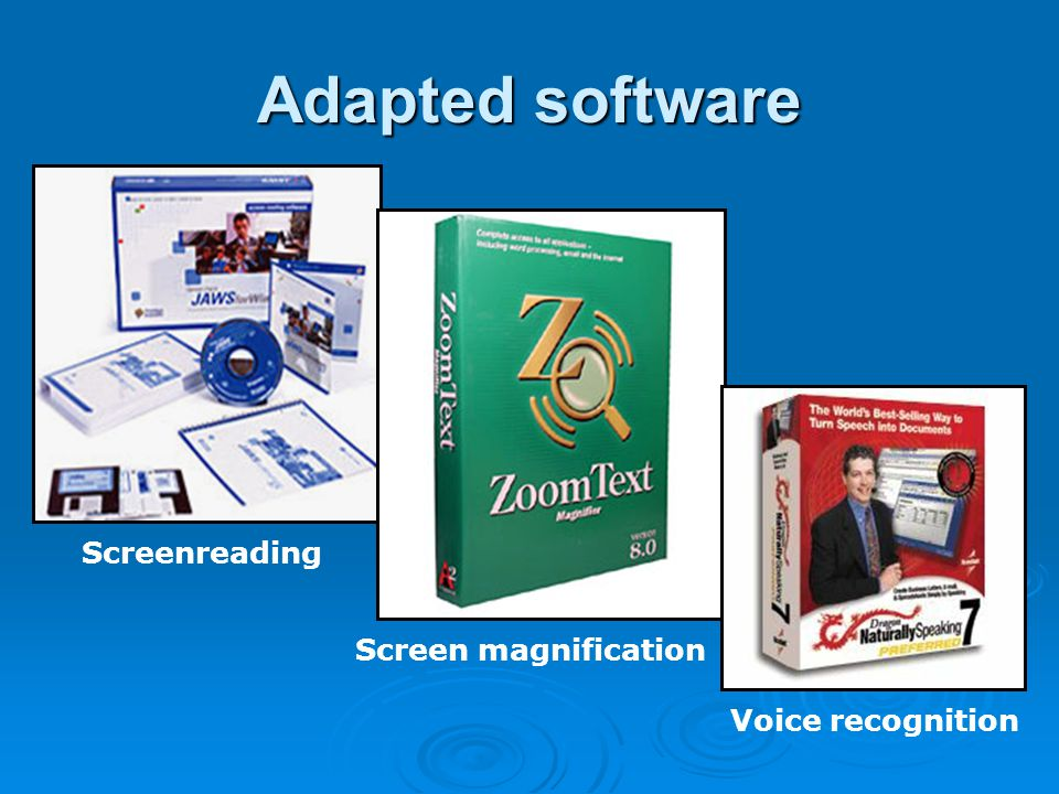 Adapted software Screenreading Screen magnification Voice recognition