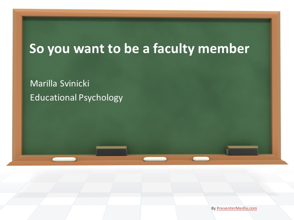 So you want to be a faculty member Marilla Svinicki Educational Psychology By PresenterMedia.comPresenterMedia.com