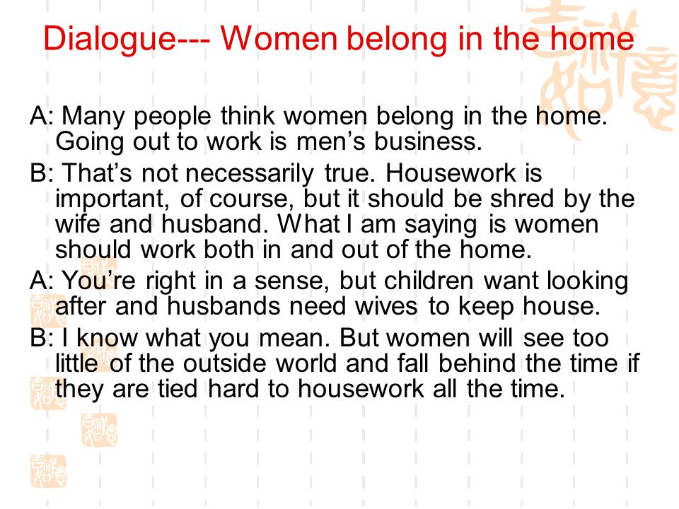 Dialogue--- Women belong in the home A: Many people think women belong in the home.