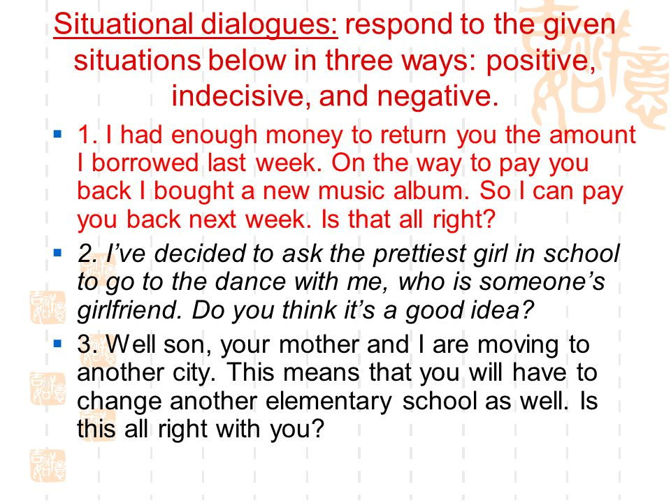 Situational dialogues: respond to the given situations below in three ways: positive, indecisive, and negative.