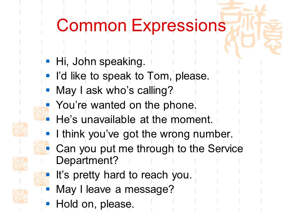 Common Expressions  Hi, John speaking. I'd like to speak to Tom, please.
