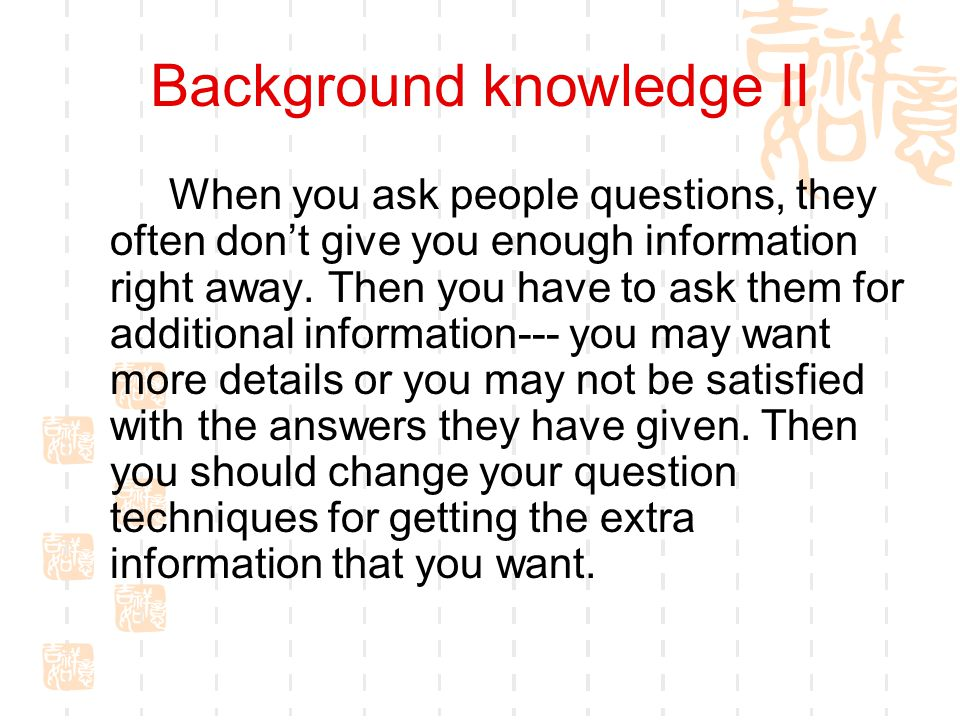 Background knowledge II When you ask people questions, they often don't give you enough information right away.