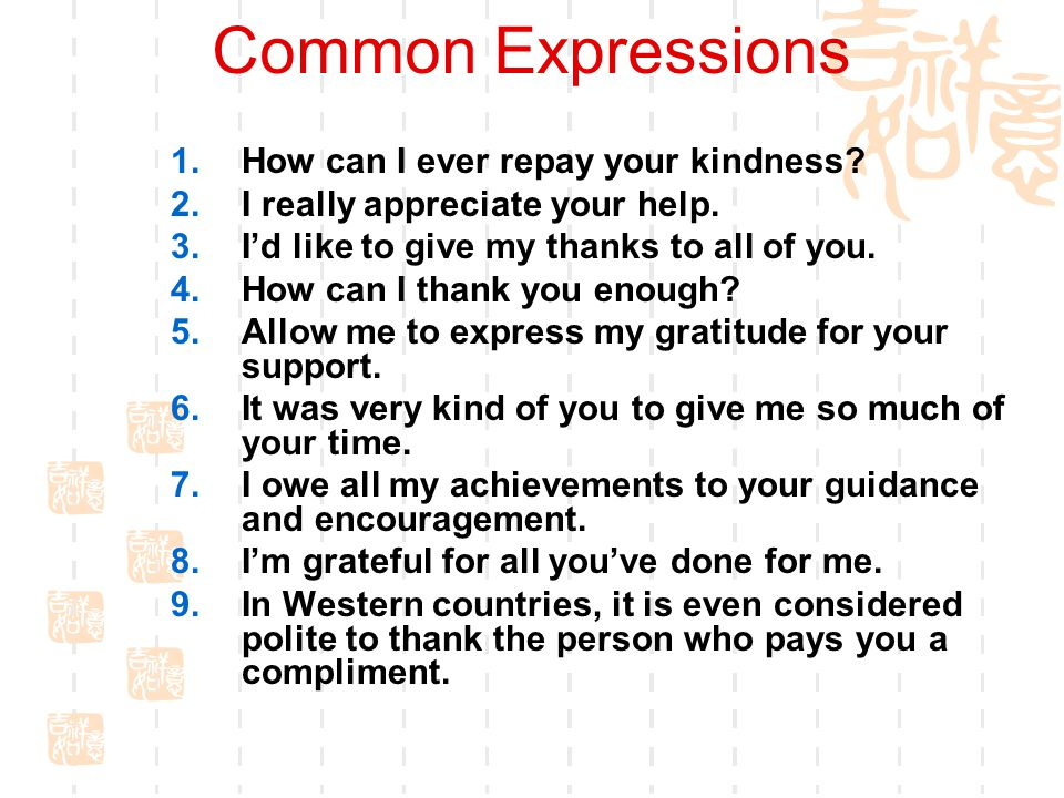 Common Expressions 1.How can I ever repay your kindness.