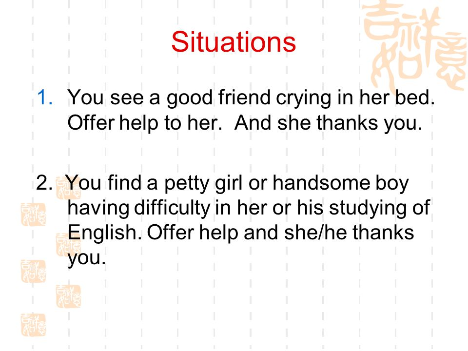 Situations 1.You see a good friend crying in her bed.