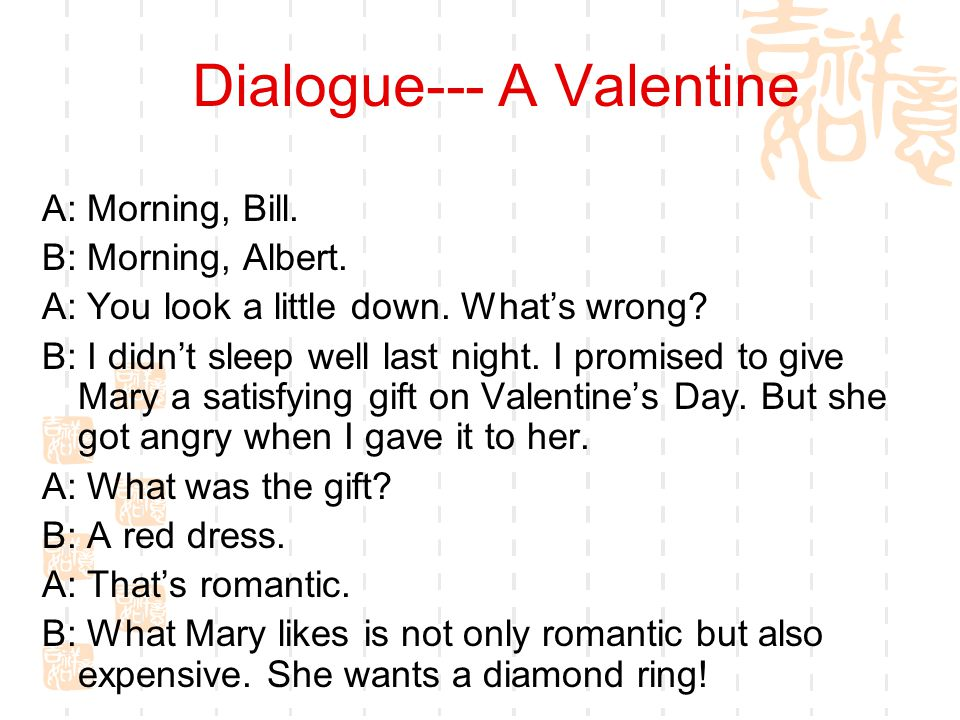 Dialogue--- A Valentine A: Morning, Bill.B: Morning, Albert.