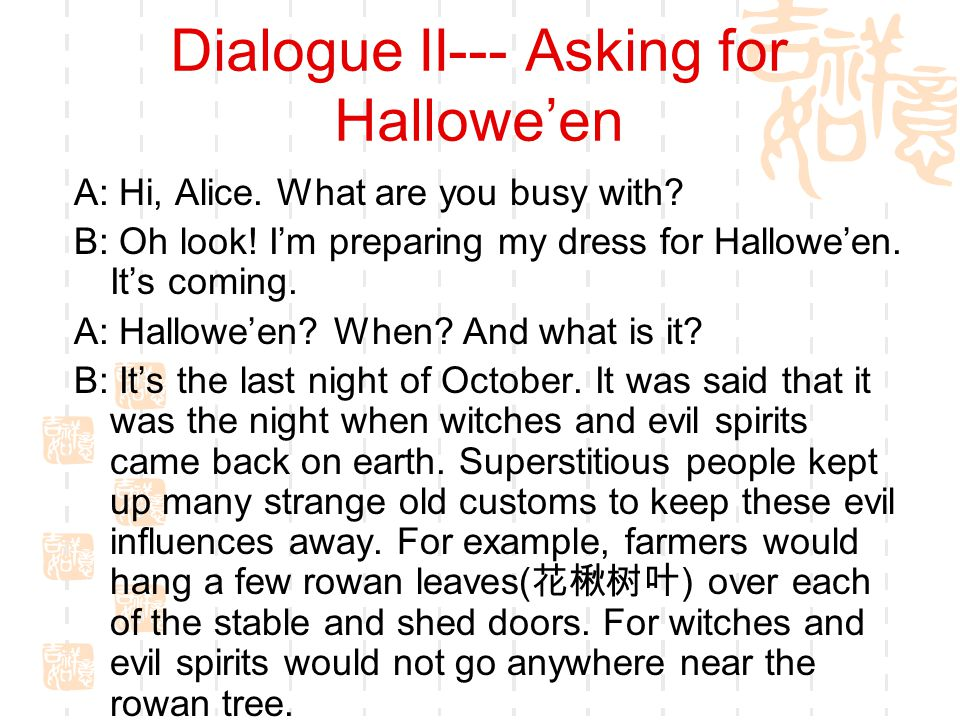 Dialogue II--- Asking for Hallowe'en A: Hi, Alice.