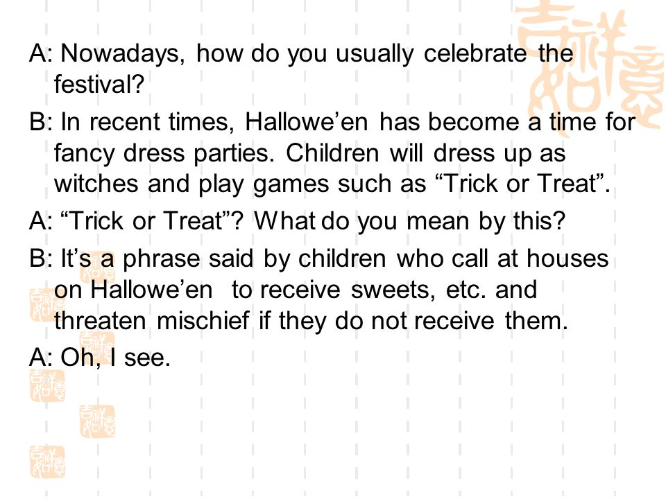 A: Nowadays, how do you usually celebrate the festival.
