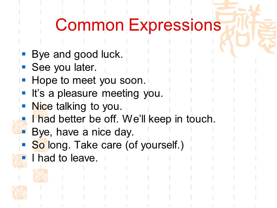Common Expressions  Bye and good luck. See you later.