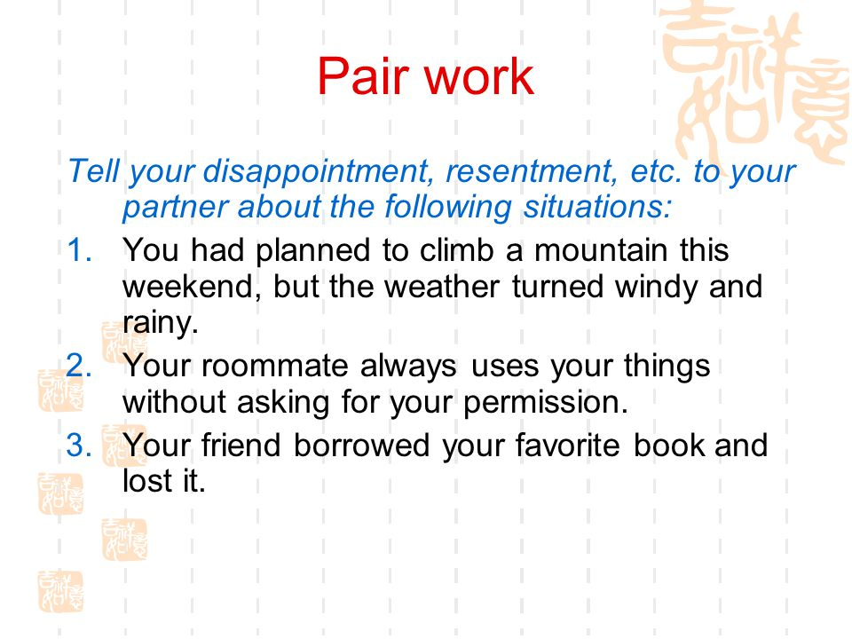 Pair work Tell your disappointment, resentment, etc.
