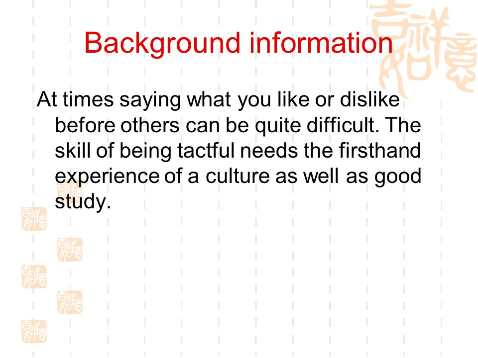 Background information At times saying what you like or dislike before others can be quite difficult.