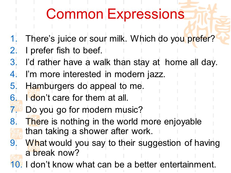 Common Expressions 1.There's juice or sour milk.Which do you prefer.
