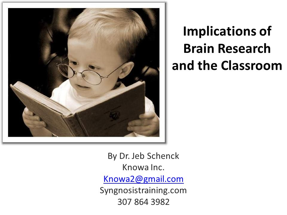 Implications of Brain Research and the Classroom By Dr.