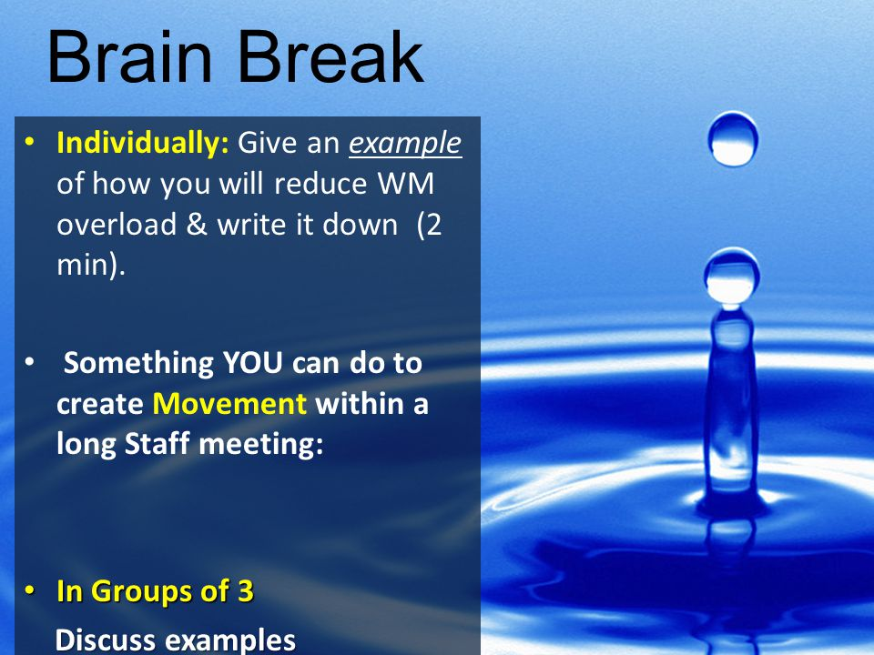 Brain Break Individually: Give an example of how you will reduce WM overload & write it down (2 min).